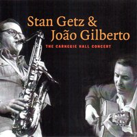 The Carnegie Hall Concert — Stan Getz & Joao Gilberto
