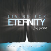 Living For Eternity — Petra Christian Fellowship