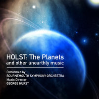 Holst: The Planets and Other Unearthly Music — Bournemouth Symphony Orchestra, Bournemouth Symphony Orchestra and George Hurst