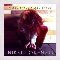 Kissed by You, Killed by You — Nikki Lorenzo