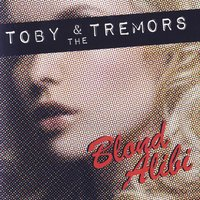Blond Alibi — Toby & The Tremors
