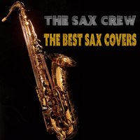 The Best Sax Covers — The Sax Crew