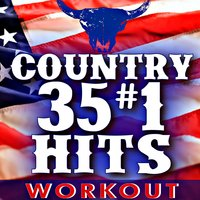 35 #1 Country Hits! Workout — Workout Remix Factory