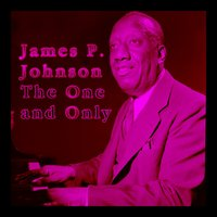 The One and Only — James P. Johnson