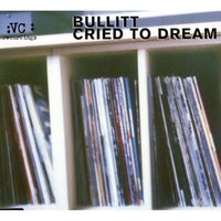 Cried To Dream — Bullitt