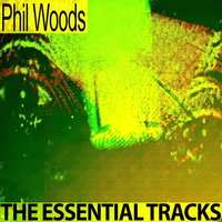 The Essential Tracks — Phil Woods