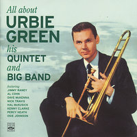 All About Urbie Green, His Quintet and Big Band — Urbie Green