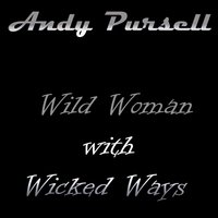 Wild Woman with Wicked Ways — Andy Pursell