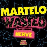 Wasted — Martelo, Hervé