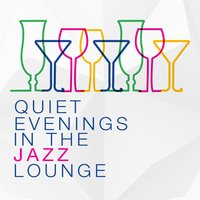 Quiet Evenings in the Jazz Lounge — Piano Bar, Easy Listening Music, Music for Quiet Moments, Easy Listening Music|Music for Quiet Moments|Piano Bar