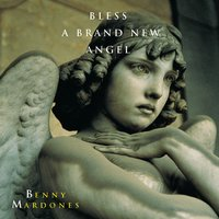 Bless A Brand New Angel — Benny Mardones
