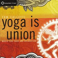 Yoga Is Union: Music for Yoga and Relaxation — Tom Colletti