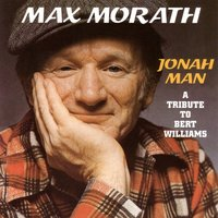 Jonah Man-Tribute To Bert Williams — Max Morath