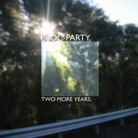 Two More Years / Hero — Bloc Party