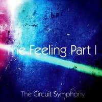 The Feeling Part I — The Circuit Symphony