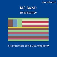 Big Band Renaissance: The Evolution of the Jazz Orchestra, Volume Two — Miles Davis & Gil Evans And His Orchestra, Harry James and His Orchestra, The Miles Davis Nonet, Dizzy Gillespie and His Orchestra, Ted Heath and his Orchestra
