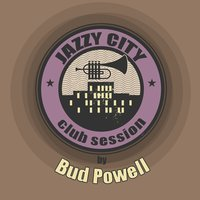 JAZZY CITY - Club Session by Bud Powell — Bud Powell