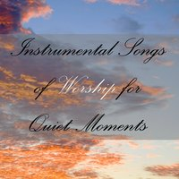 Instrumental Songs of Worship for Quiet Moments — Christian Music Experts