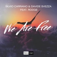 We Are Free — Rodge, Silvio Carrano, Davide Svezza, Silvio Carrano|Davide Svezza