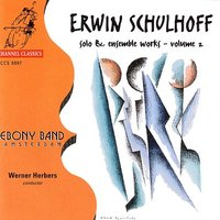 Schulhoff: Solo And Ensemble Works Vol. 2 — Werner Herbers, Ebony Band Amsterdam