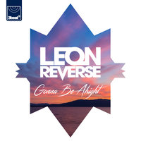 Gonna Be Alright — Leon Reverse