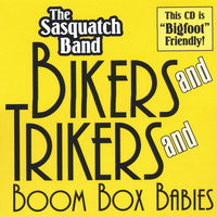 bikers and trikers and boombox babies — www.sasquatchband.com