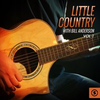 Little Country with Bill Anderson, Vol. 1 — Bill Anderson