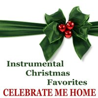 Instrumental Christmas Favorites: Celebrate Me Home — The O'Neill Brothers Group