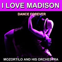 I Love Madison (Dance Forever) — Mozortilo and His Orchestra