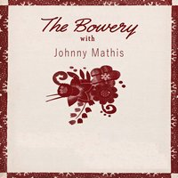 The Bowery With — Johnny Mathis