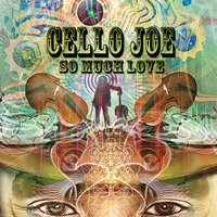 So Much Love — Cello Joe