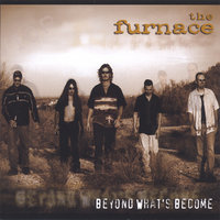 Beyond What's Become — The Furnace