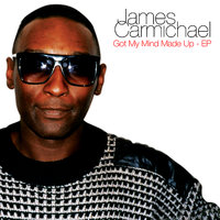 Got My Mind Made Up - EP — James Carmichael