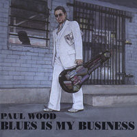 Blues is my Business — Paul Wood