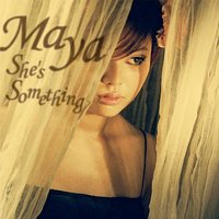 She's Something — Maya