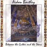 Between The Gutter And The Stars — Aidan Bartley