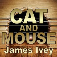 Cat and Mouse — James Ivey