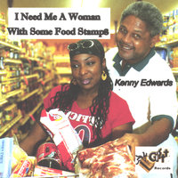 I Need Me A Woman With Some Food Stamps — Kenny Edwards