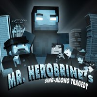 Mr. Herobrine's Sing-Along Tragedy — Michael Arteaga, Phantaboulous, Holfix