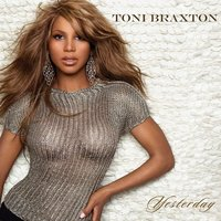 Yesterday — Toni Braxton