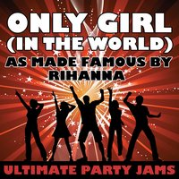 Only Girl (In The World) (As Made Famous By Rihanna) — Ultimate Party Jams