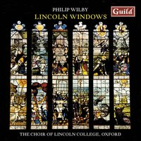 Wilby: Lincoln Windows - Choral Music — Philip Wilby, The Choir of Lincoln College Oxford, Tom Lydon