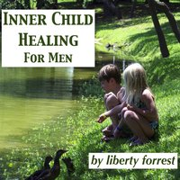 Inner Child Healing for Men — Liberty Forrest
