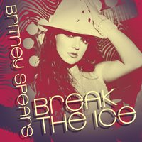 Break The Ice: Dance Remixes — Britney Spears