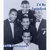 I'd Be Satisfied — The Dominoes