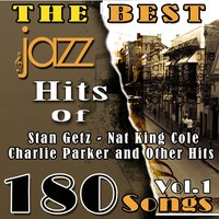 The Best Jazz Hits of Stan Getz, Nat King Cole, Charlie Parker and Other Hits, Vol. 1 — сборник