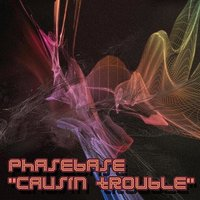 Causin Trouble — Phasebase