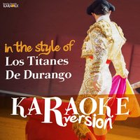 Karaoke (In the Style of Los Titanes De Durango) — Ameritz Spanish Karaoke