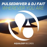 Wherever You Are — Pulsedriver, DJ Fait