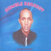 Humble Request — Joseph Karanja